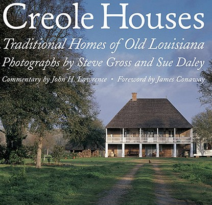 Creole Houses By Gross, Steve (PHT)/ Daley, Sue (PHT)/ Lawrence, John H. (CON)/ Conaway, James (FRW)